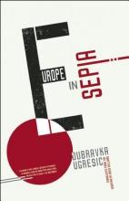 Ugresic, Dubravka Europe in Sepia