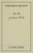 Mann, Thomas An die gesittete Welt ( Frankfurter Ausgabe)