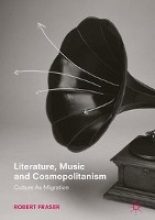 Fraser, Robert Literature, Music and Cosmopolitanism