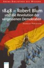 Parigger, Harald 1848 - Robert Blum und die Revolution der vergessenen Demokraten