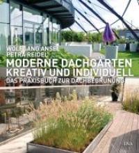 Ansel, Wolfgang Moderne Dachgärten - kreativ und individuell