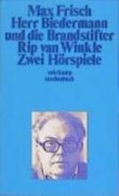 Frisch, Max Herr Biedermann und die Brandstifter Rip van Winkle