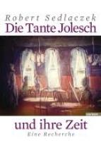 Sedlaczek, Robert Die Tante Jolesch und ihre Zeit