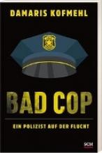 Kofmehl, Damaris Bad Cop - Ein Polizist auf der Flucht
