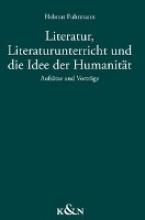 Fuhrmann, Helmut Literatur, Literaturunterricht und die Idee der Humanität