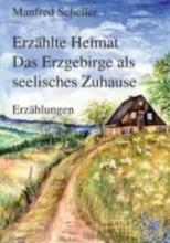 Scheller, Manfred Erzhlte Heimat - Das Erzgebirge als seelisches Zuhause