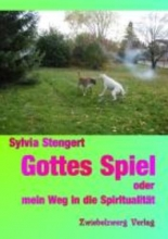 Stengert, Sylvia Gottes Spiel oder mein Weg in die Spiritualität