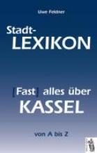 Feldner, Uwe Stadt-Lexikon (Fast) alles über Kassel
