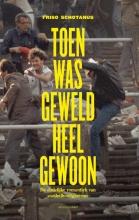 Friso  Schotanus Toen was geweld heel gewoon