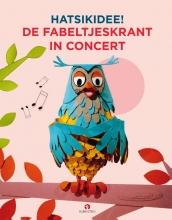 Bart  Oomen, Leen  Valkenier, Ruud  Bos HATSiKIDEE! De Fabeltjeskrant in Concert