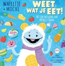 Christy Webster , Wafeltje + Mochi - Weet wat je eet!