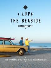 Dim Rooker Alexandra Gossink  Geert-Jan Middelkoop, I Love the Seaside Noordzeekust