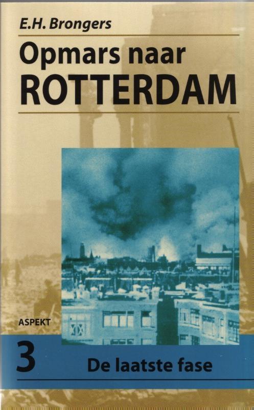 E.H. Brongers,Opmars naar Rotterdam 3 De laatste fase