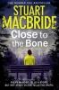 MacBride, Stuart,Close to the Bone