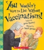 Rooney, Anne,You Wouldn`t Want to Live Without Vaccinations!