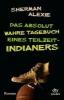 Alexie, Sherman,Das absolut wahre Tagebuch eines Teilzeit-Indianers