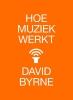 <b>David  Byrne</b>,Hoe muziek werkt