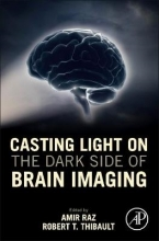 Amir (Division of Social and Transcultural Psychiatry, McGill University, Montreal, Quebec, Canada) Raz,   Robert T. (Cognitive Neuroscience Laboratory, McGill University, Montreal, Quebec, Canada) Thibault Casting Light on the Dark Side of Brain Imaging