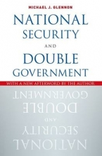 Glennon, Michael J. National Security and Double Government