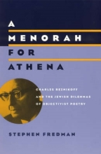 Fredman, Stephen A Menorah for Athena - Charles Reznikoff & the Jewish Dilemmas of Objectivist Poetry