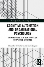 Alexander D. Stajkovic,   Kayla Sergent Cognitive Automation and Organizational Psychology