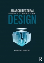 Andrew S. (Brigham Young University, USA) Gibbons An Architectural Approach to Instructional Design