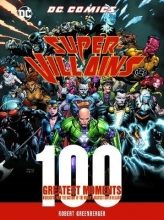 Robert Greenberger DC Comics Super-Villains: 100 Greatest Moments