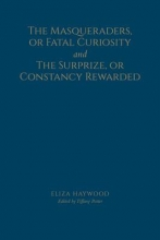Haywood, Eliza The Masqueraders, or Fatal Curiosity, and the Surprize, or Constancy Rewarded