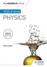 Gibbs, Keith My Revision Notes: AQA A-level Physics