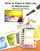 Johnson, Debbie Waldorf How to Paint a Still Life in Watercolor