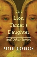 Dickinson, Peter The Lion Tamer`s Daughter