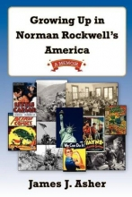 Asher, James J. Growing Up in Norman Rockwell`s America