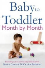 Dr. Caroline Fertleman,   Simone Cave Baby to Toddler Month By Month