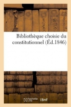 Collectif Bibliothèque Choisie Du Constitutionnel (Éd.1846)