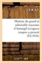 I. D. M. G. T. Histoire Du Grand Et Admirable Royaume d`Antangil Incogneu Jusques a Present (Éd.1616)