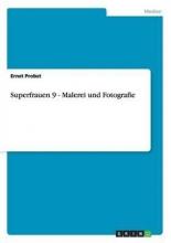 Probst, Ernst Superfrauen 9 - Malerei und Fotografie