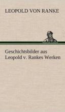Ranke, Leopold von Geschichtsbilder aus Leopold v. Rankes Werken