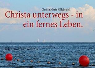 Hillebrand, Christa Maria Christa unterwegs - in ein fernes Leben.