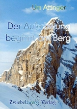 Attinger, Urs Der Aufschwung beginnt am Berg