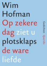 Wim  Hofman Op zekere dag ziet u plotsklaps de ware liefde (POD)