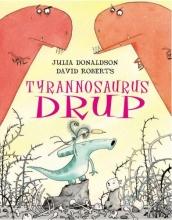 Julia  Donaldson, David  Roberts Tyrannosaurus Drup