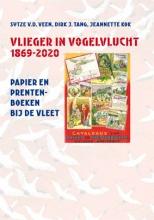 Sytze van der Veen, Dirk J. Tang, Jeannette Kok Vlieger in vogelvlucht 1869-2020