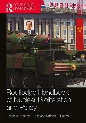 Joseph F. (Los Alamos National Laboratory, New Mexico, USA) Pilat,   Nathan E. (Christopher Newport University, USA) Busch,Routledge Handbook of Nuclear Proliferation and Policy