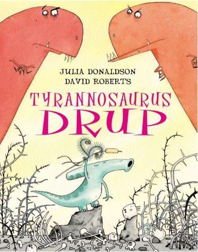 Julia Donaldson, David Roberts,Tyrannosaurus Drup