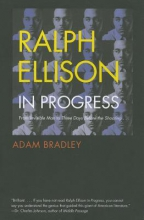 Bradley, Adam Ralph Ellison in Progress - From Invisible Man to Three Days Before the Shooting...