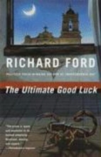 Ford, Richard The Ultimate Good Luck