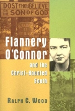 Wood, Ralph C. Flannery O`Connor and the Christ-Haunted South