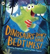 Knapman, Timothy Dinosaurs Don`t Have Bedtimes!