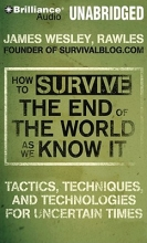 Rawles, James Wesley How to Survive the End of the World As We Know It