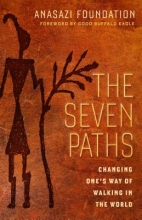 Anasazi Foundation The Seven Paths; Changing One`s Way of Walking in the World
